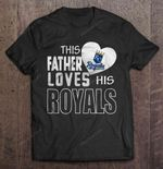 This Father Loves His Royals MLB T Shirt