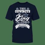 This Cowboys King Was Born On August 15th NFL Dallas Cowboys 2 T Shirt