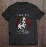 Queens Are Born In October - Games Of Thrones GAME OF THRONES T Shirt