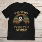 The Blues Brothers Jake Your Women How Much For Your Women T Shirt gmc_created Halloween Shirts T Shirt