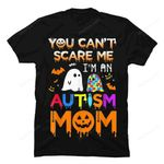 You Can't Scare Me I'm An Autism Mom Ghost Awareness Funny T-Shirt Autism gmc_created T Shirt