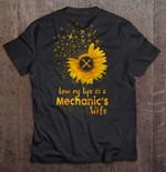 Love My Life As A Mechanic's Wife Sunflower Version Wife T Shirt