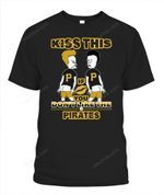 Kiss this if you don't like the Pirates MLB Pittsburgh Pirates T Shirt