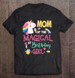 Mom Of The Magical 1st Birthday Girl Unicorn Version 1st Birthday Mom Of Magical unicorn Unicorn Lover T Shirt