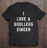 I Love A Soulless Ginger Soulless Ginger St.Patrick's day T Shirt