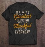 My Wife Is My Greatest Blessing And I Am Thankful For Her Everyday Wife T Shirt