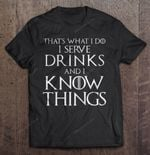 That's What I Do I Serve Drinks And I Know Things GAME OF THRONES T Shirt