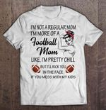 I'm Not A Regular Mom I'm More Of A Football Mom Like I'm Pretty Chill Strong Woman Version Sport T Shirt