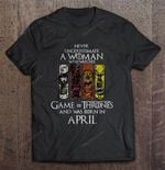 Never Underestimate A Woman Who Watches Game Of Thrones And Was Born In April GAME OF THRONES T Shirt