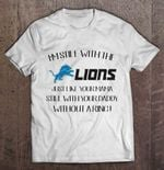 I'm Still With The Lions Just Like Your Mama Still With Your Daddy Without A Ring Detroit Lions Version Football T Shirt