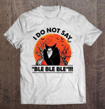 I Do Not Say Ble Ble Ble Dracula Hotel Transylvania Halloween Ble Ble Ble Dracula Hotel Transylvania T Shirt