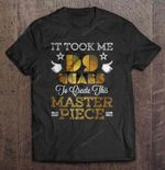 It Took Me 39 Years To Create This Master Piece Birthday T Shirt
