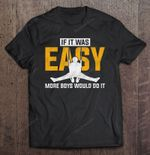 If It Was Easy More Boys Would Do It Gymnastics Version2 gymnastics Gymnastics Boys T Shirt