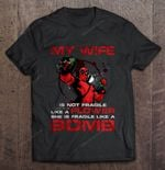 My Wife Is Not Fragile Like A Flower She Is Fragile Like A Bomb - Deadpool Version bomb Deadpool Fragile Wife T Shirt