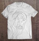 Sorry Cant Care That Much - Monkey D. Luffy Cant Care Monkey D. Luffy One Piece That Much T Shirt