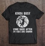 Kinda Busy Come Back After My Kids Are Grown Basketball Version BASKETBALL T Shirt