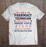 I Am A Pharmacy Technician I Don't Have An Inside Voice Just A Mouth With No Filter White Version Inside Vouce No Filter Pharmacy technician T Shirt