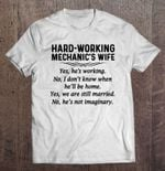 Hard Working Mechanic's Wife Yes He's Working No I Don't Know Wife T Shirt