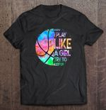 I Know I Play Like A Girl Try To Keep Up Basketball Colorful Version BASKETBALL T Shirt