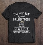Iu00e2u20acu2122m Not The Sweet Girl Next Door Iu00e2u20acu2122m The Crazy Lady Who Loves Rams Football T Shirt