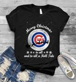 Merry Christmas Chicago Cubs To All And To All A Roll Tide Men T-shirt MLB Chicago Cubs T Shirt