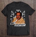 Did I Stutter Stanley Hudson Stanley Hudson Stutter The office T Shirt