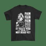 Dragon Ball Vegeta Pain Tells You You Are Not Dead Yet Shirts Comic Dragon Ball Pain Vegeta T Shirt