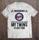 Warning I May Start Talking About My Twins At Any Time MLB T Shirt