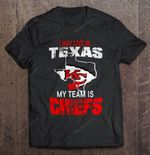 I May Live In Texas But My Team Is Chiefs NFL T Shirt