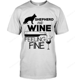 German Shepherd And Wine Feeling Fine T Shirts bestfunnystore.com T Shirt