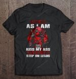 Take Me As I Am Or Kiss My Ass Eat Shit And Step On Legos - Deadpool Deadpool Eat Shit kiss my ass Legos T Shirt