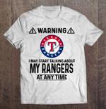 Warning I May Start Talking About My Rangers At Any Time MLB T Shirt