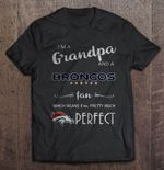 I'm A Grandpa And A Broncos Denver Fan Which Means I'm Pretty Much Perfect Football T Shirt