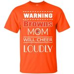 Warning Mom Will Cheer Loudly Cleveland Browns T Shirts bestfunnystore.com T Shirt