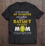 If You Mess With My Daughter Remember She Has A Batshit Crazy Mom Softball Version Sport T Shirt