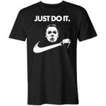 Michael Myers - Just Do It Shirt trending T Shirt