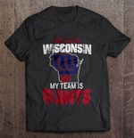 I May Live In Wisconsin But My Team Is New York Giants NFL T Shirt