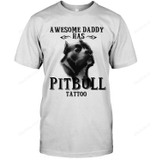 Awesome Daddy Has Pitbull Tattoo Dad T Shirts bestfunnystore.com T Shirt