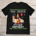 Go Jesus It's Your Birthday T Shirt Christmas gmc_created T Shirt