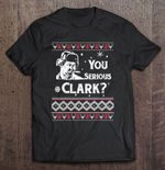 You Serious Clark Cousin Eddie Smoking Christmas Christmas Vacation Clark Cousin Eddie You Serious T Shirt