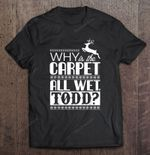 Why Is The Carpet All Wet Todd Christmas Reindeer Silhouette Version carpet Carpet All Wet Christmas Vacation TODD Todd And Morgan T Shirt
