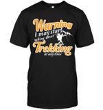 Warning I May Start Talking About Trekking T Shirts bestfunnystore.com T Shirt