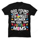 God Found Some Strongest Women T shirt Autism Awareness Moms Autism gmc_created T Shirt