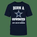 Born a Cowboys fan just like my grandma - Limited Edition NFL Dallas Cowboys 2 T Shirt
