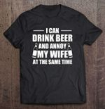 I Can Drink Beer And Annoy My Wife At The Same Time Version2 Wife T Shirt