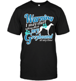 Warning I May Start Talking About My Greyhound T Shirts bestfunnystore.com T Shirt