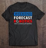 Weekend Forecast Robotics With A Chance Of Sleeping Chance Of Sleeping robot Robotics Weekend forecast T Shirt