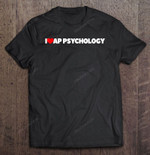 I Love AP Psychology AP Psych AP Psychology T Shirt