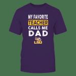 LSU Tigers - My Favorite Teacher - Dad LSU Tigers T Shirt