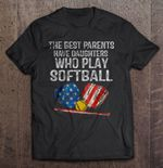 The Best Parents Have Daughters Who Play Softball Sport T Shirt